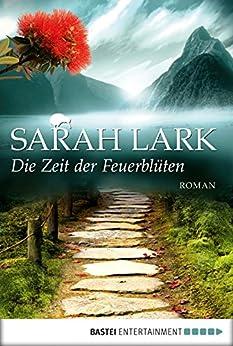 Die Zeit der Feuerblüten: Roman (Die Feuerblüten-Trilogie 1) von [Sarah Lark]