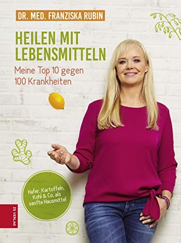 Heilen mit Lebensmitteln: Meine Top 10 gegen 100 Krankheiten: Hafer, Kartoffeln, Kohl & Co. als sanfte Hausmittel