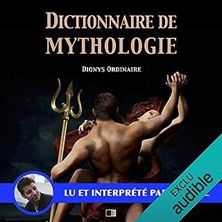 Dictionnaire de mythologie                   De :                                                                                                                                 Dionys Ordinaire                               Lu par :                                                                                                                                 Yannick Lopez                      Durée : 2 h et 41 min     1 notation     Global 3,0