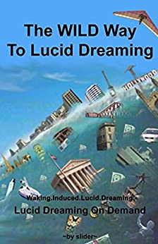 The WILD Way To Lucid Dreaming: Lucid Dreaming On Demand by [slider]