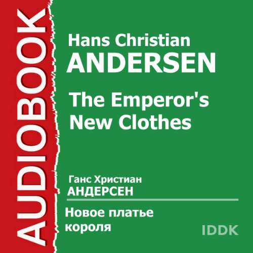 The Emperor's New Clothes [Russian Edition]                   By:                                                                                                                                 Hans Christian Andersen                               Narrated by:                                                                                                                                 Rostislav Plyatt,                                                                                        Elena Ponsova,                                                                                        Georgy Vitsyn,                   and others                 Length: 36 mins     1 rating     Overall 5.0