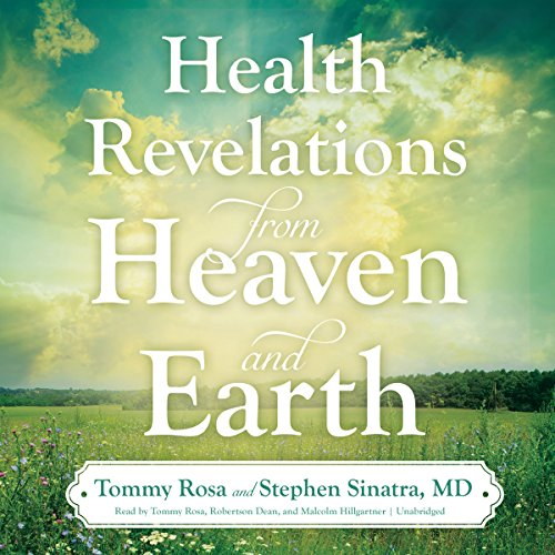 Health Revelations from Heaven and Earth                   By:                                                                                                                                 Tommy Rosa,                                                                                        Stephen Sinatra MD                               Narrated by:                                                                                                                                 Robertson Dean,                                                                                        Malcolm Hillgartner                      Length: 7 hrs and 28 mins     95 ratings     Overall 4.7