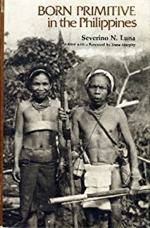 Born Primitive in the Philippines by Severino N. Luna (1975-12-01)