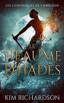 Le Heaume d'Hadès (Les Chroniques de l'Horizon t. 2) par [Kim Richardson, Laure Valentin]
