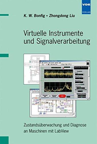 Virtuelle Instrumente und Signalverarbeitung: Zustandsüberwachung und Diagnose an Maschinen mit LabView