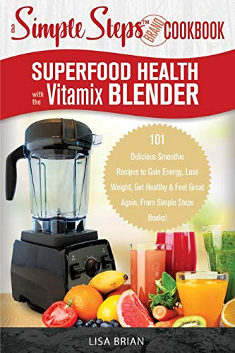 Superfood Health with the Vitamix Blender: A Simple Steps Br