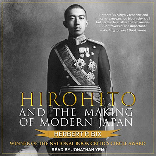Hirohito and the Making of Modern Japan                   By:                                                                                                                                 Herbert P. Bix                               Narrated by:                                                                                                                                 Jonathan Yen                      Length: 29 hrs and 55 mins     33 ratings     Overall 3.7