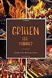 Grillbuch für Männer: Dieses Grill Buch grillen und genießen für die ganze Familie ist der ideale Begleiter für die Grillsaison.