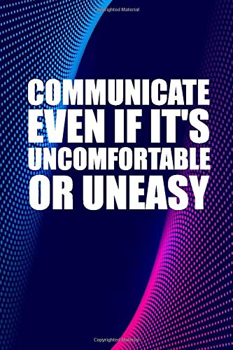 Communicate even if it's uncomfortable or uneasy: Communication quote   Funny quotes notebook   Journal notebook   Lined College Ruled Pages   6 x 9 inches