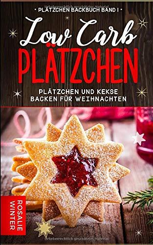 Low Carb Plätzchen: Plätzchen und Kekse backen für Weihnachten (Plätzchen Backbuch, Band 1)