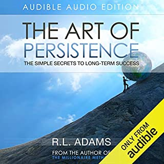 The Art of Persistence     The Simple Secrets to Long-Term Success (Inspirational Books Series)              By:                                                                                                                                 R.L. Adams                               Narrated by:                                                                                                                                 Smokey Rivers                      Length: 7 hrs and 43 mins     78 ratings     Overall 4.4
