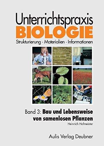 Band 3: Bau und Lebensweise von samenlosen Pflanzen, Pilzen. Unterrichtspraxis Biologie