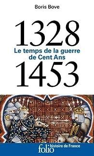 1328-1453: Le temps de la guerre de Cent Ans par Boris Bove