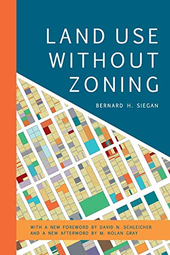 Compare Textbook Prices for Land Use without Zoning Mercatus Center at George Mason University New Edition ISBN 9781538148631 by Siegan, Bernard H.,Gray, M. Nolan,Schleicher, David N.