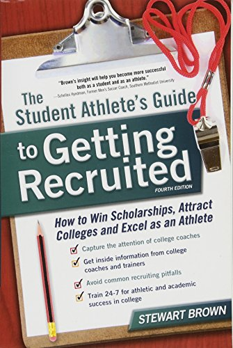 The Student Athletes Guide to Getting Recruited: How to Win Scholarships, Attract Colleges and Excel as an Athlete