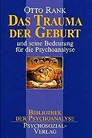 Das Trauma der Geburt: und seine Bedeutung fuer die Psychoanalyse
