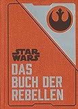 Star Wars: Das Buch der Rebellen: Gesammelte Geheimdienstdokumente der Allianz