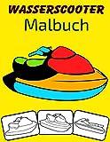 Wasserscooter Malbuch: Farbe und Spaß! mit diesem Awesome Water Scooter Malbuch. Fit für Kleinkinder, Kinder, Jungen, Mädchen, Kindergarten und Vorschule.