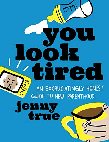 Compare Textbook Prices for You Look Tired: An Excruciatingly Honest Guide to New Parenthood  ISBN 9780762473472 by True, Jenny
