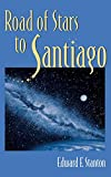 Stanton, E: Road of Stars to Santiago - Edward F. Stanton