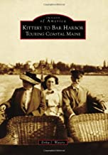 Kittery to Bar Harbor: Touring Coastal Maine (Images of America)