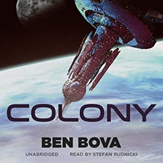 Colony                   By:                                                                                                                                 Ben Bova                               Narrated by:                                                                                                                                 Kristopher Tabori                      Length: 16 hrs and 46 mins     67 ratings     Overall 3.8