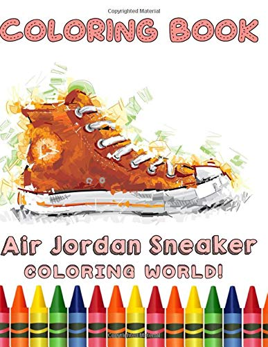 Coloring World! - Air Jordan Sneaker Coloring Book: Boost Your Creativity By This Coloring Book