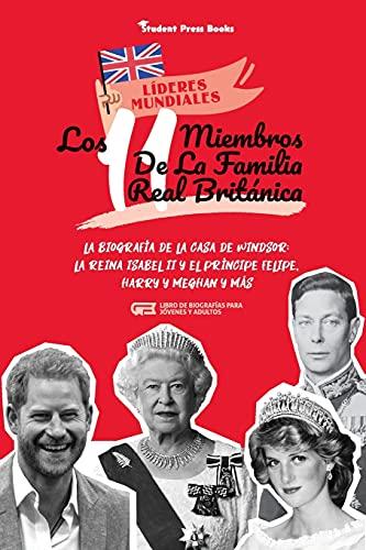 Los 11 miembros de la familia real británica: La biografía de la Casa de Windsor: La reina Isabel II y el príncipe Felipe, Harry y Meghan y más (Libro ... jóvenes y adultos) (1) (Líderes Mundiales)