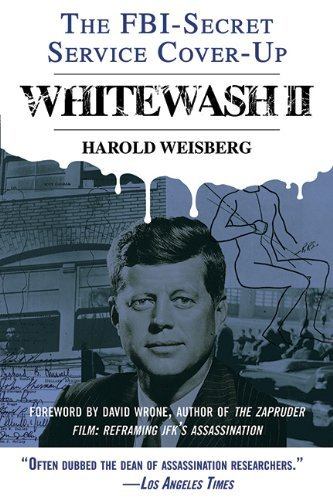Whitewash II: The FBI-Secret Service Cover-Up by David R Wrone (Foreword), Harold Weisberg (1-Oct-2013) Paperback