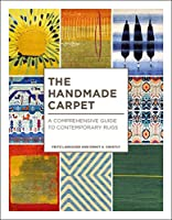 The Handmade Carpet: A Comprehensive Guide to Contemporary Rugs