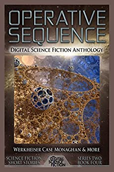 Operative Sequence: Digital Science Fiction Anthology (Digital Science Fiction Short Stories Series Two Book 4) by [Digital Fiction, David Steffen, Jay Werkheiser, Stephen Case, Sean Monaghan, J.S. Arquin, Edward Ashton, Matthew W. Quinn, Vincent L. Scarsella, David Tallerman]