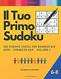 Il Tuo Primo Sudoku: Sudoku per Bambini 6-8 anni.100 Sudoku Facili 6x6 con Soluzioni.