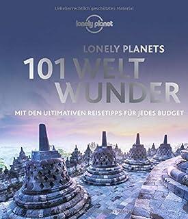 Lonely Planets 101 Weltwunder: Mit den ultimativen Reisetipp
