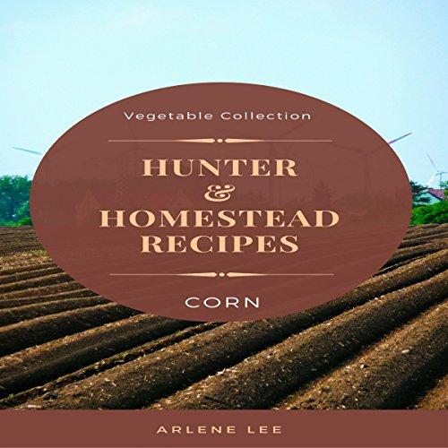 Hunter and Homestead Recipes: Corn cover art