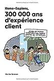 Homo-Sapiens, 300 000 ans d'expérience client: Ce que les sciences comportementales peuvent apporter aux entreprises