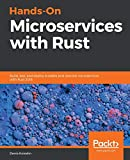 Hands-On Microservices with Rust: Build, test, and deploy scalable and reactive microservices with Rust 2018 (English Edition) - Denis Kolodin
