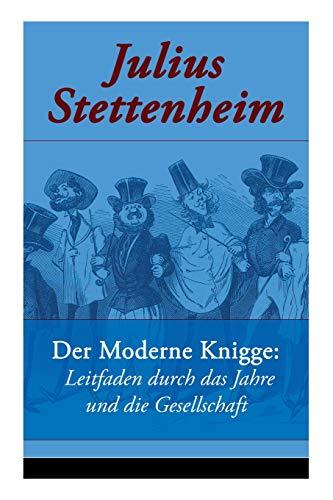 Der Moderne Knigge: Leitfaden durch das Jahre und die Gesellschaft: Leitfaden durch den Winter und durch den Sommer (Eine Satire)