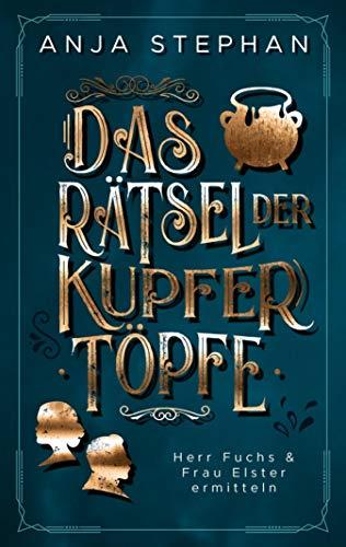 Das Rätsel der Kupfertöpfe: Herr Fuchs und Frau Elster ermitteln, Band 2