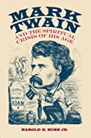 Mark Twain and the Spiritual Crisis of His Age (Studies in American Literary Realism and Naturalism)