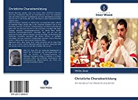 Christliche Charakterbildung: Ein Handbuch fuer Bibelschulstudenten