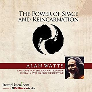 The Power of Space and Reincarnation                   By:                                                                                                                                 Alan Watts                               Narrated by:                                                                                                                                 Alan Watts                      Length: 3 hrs and 18 mins     13 ratings     Overall 4.8