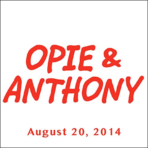 Opie & Anthony, Jim Florentine, Jay Paterno, and Ted Alexandro, August 20, 2014 audiobook cover art