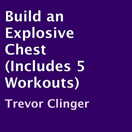 Build an Explosive Chest (Includes 5 Workouts) audiobook cover art