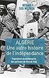 Algérie, une autre histoire de l'indépendance - Trajectoires révolutionnaires des partisans de Messali Hadj - Format Kindle - 9782130816058 - 17,99 €