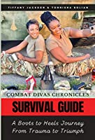 Combat Divas Chronicles: Survival Guide: A Boots to Heels Journey From Trauma to Triumph