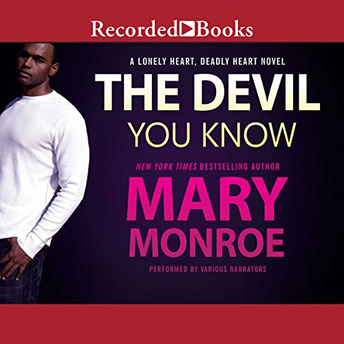 The Devil You Know                   Written by:                                                                                                                                 Mary Monroe                               Narrated by:                                                                                                                                 Bishop Banks,                                                                                        Kentra Lynn,                                                                                        Adenrele Ojo                      Length: 10 hrs and 35 mins     Not rated yet     Overall 0.0