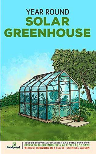 Year Round Solar Greenhouse: Step-By-Step Guide to Design And Build Your Own Passive Solar Greenhouse in 30 Days Without Drowning in a Sea of Technical ... (Self Sufficient Survival) (English Edition)