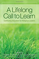 A Lifelong Call to Learn: Continuing Education for Religious Leaders