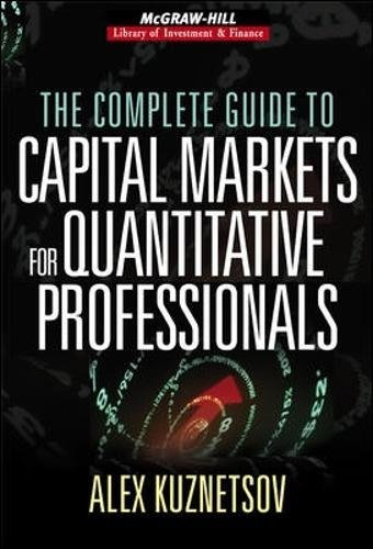 The Complete Guide to Capital Markets for Quantitative Professionals (McGraw-Hill Library of Investm