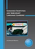 Gendered Identities and Immigrant Language Learning (Critical Language and Literacy Studies)